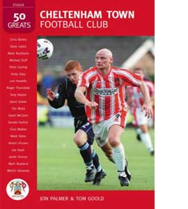 Cheltenham Town FC: 50 Great Players