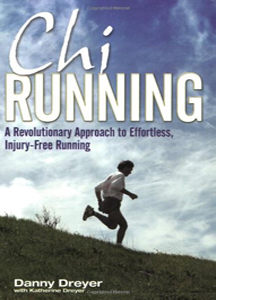 Chi Running: A Revolutionary Approach to Effortless, Injury-Free