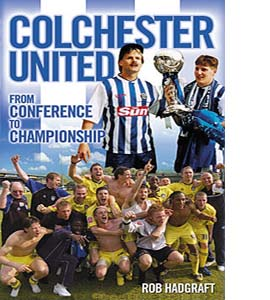 Colchester United : From Conference to Championship