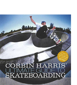 Corbin Harris Ultimate Guide To Skateboarding