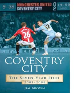 Coventry City: The Seven-year Itch 2001-2008 (HB)