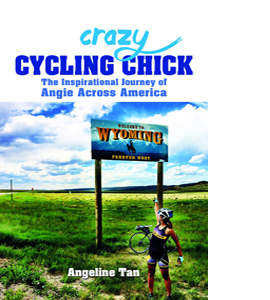 Crazy Cycling Chick: The Inspirational Journey of Angie Across A