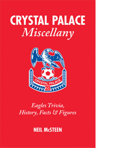 Crystal Palace Miscellany:Trivia, History, Facts and Stats (HB)