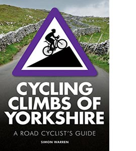 Cycling Climbs Of Yorkshire: A Road Cyclist's Guide