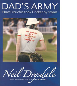 Dad's Army: How Freuchie Took Cricket by Storm (HB)