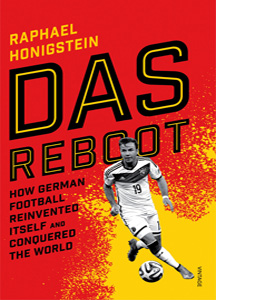 Das Reboot - How German Football Reinvented Itself