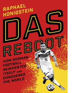 Das Reboot: How German Football Reinvented Itself and Conquered