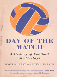 Day of the Match: A History of Football in 365 Days (HB)