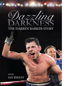 Dazzling Darkness The Darren Barker Story (Signed Copy) (HB)
