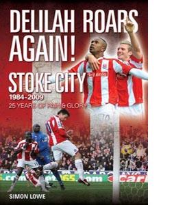 Delilah Roars Again! Stoke City 1984-2009 (HB)