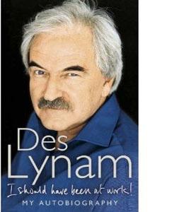 Des Lynam - I Should Have Been At Work