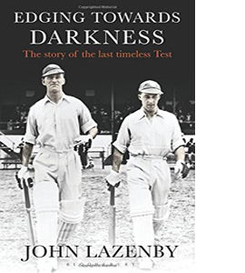 Edging Towards Darkness. Story Of The Last Timeless Test. (HB)