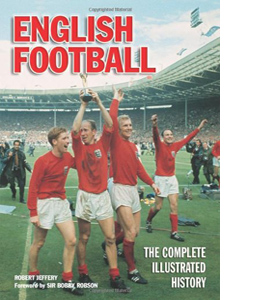 English Football: The Complete Illustrated History (HB)