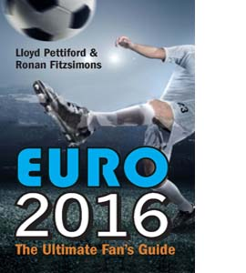 Euro 2016: The Ultimate Fan's Guide