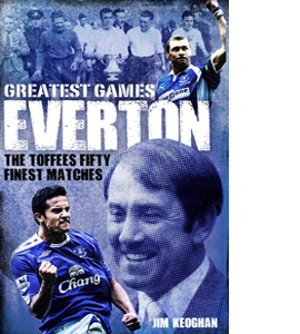 Everton Greatest Games: The Toffees' Fifty Finest Matches (HB)