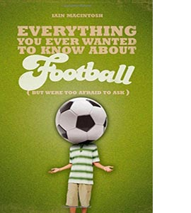 Everything You Ever Wanted to Know About Football