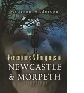 Executions and Hangings in Newcastle and Morpeth