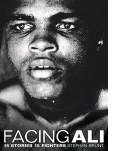Facing Ali. 15 Stories 15 Fighters