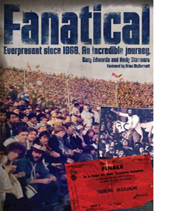 Fanatical!  Ever Present Since 1968: An Incredible Journey