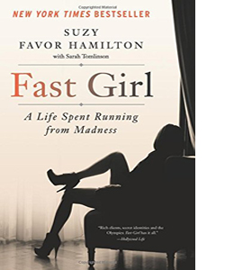 Fast Girl: A Life Spent Running from Madness