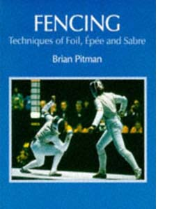 Fencing: Techniques of Foil, Epee and Sabre (HB)