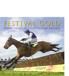 Festival Gold: Forty Years of Cheltenham Racing