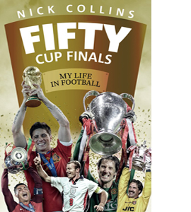 Fifty Cup Finals: My Life In Football (HB)