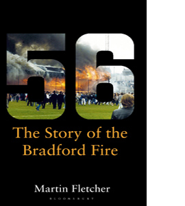 Fifty-Six: The Story of the Bradford Fire (HB)