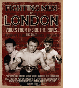 Fighting Men of London: Voices From Inside The Ropes (HB)