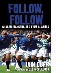 Follow, Follow: Classic Rangers Old Firm Clashes (HB)