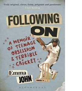 Following On: A Memoir of Teenage Obsession & Terrible Cricket