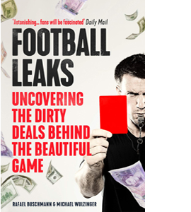 Football Leaks : Uncovering the Dirty Deals Behind the Beautiful