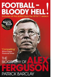 Football - Bloody Hell! - Biography Of Alex Ferguson (HB)