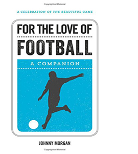 For the Love of Football: A Companion (HB)