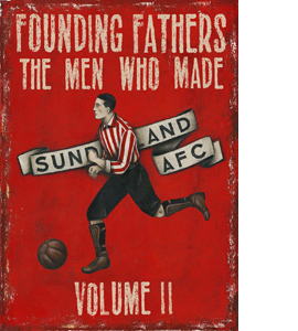 Founding Fathers: The Men Who Made Sunderland AFC Vol.2