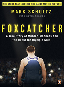 Foxcatcher: A True Story of Murder, Madness and the Quest for Ol