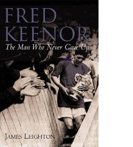 Fred Keenor - The Man Who Never Gave Up (HB)