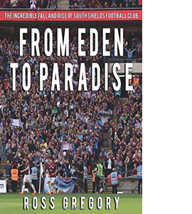 From Eden to Paradise: The Fall and Rise of South Shields F.C