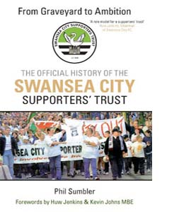 From Graveyard to Ambition: The Official History of the Swansea