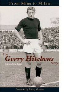From Mine to Milan - The Gerry Hitchens Story