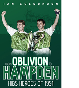 From Oblivion to Hampden: Hibs Heroes of 1991