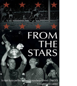 From the Stars: Sir Matt Busby & the Decline of Manchester Unite