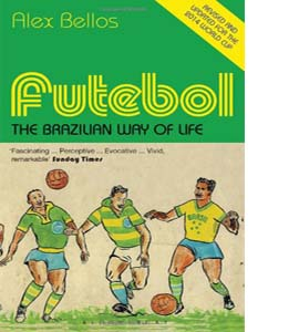Futebol : The Brazilian Way of Life - Updated Edition