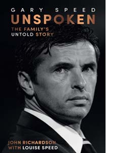 Gary Speed. Unspoken: The Family's Untold Story (HB)