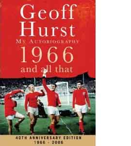 Geoff Hurst 1966 And All That