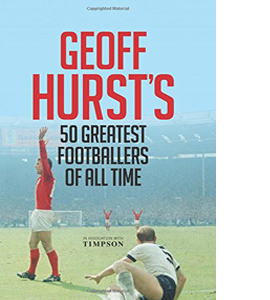 Geoff Hurst's 50 Greatest Footballers of All Time (GB)