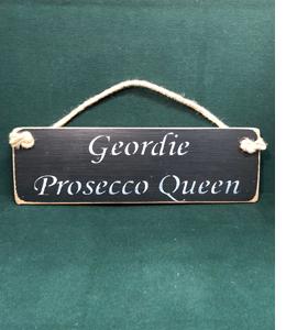 Geordie Prosecco Queen (Wooden Sign)