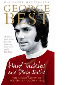 George Best Hard Tackles And Dirty Baths