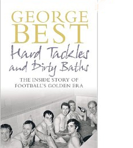 George Best Hard Tackles And Dirty Baths (HB)