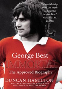 George Best: Immortal, The Approved Biography
